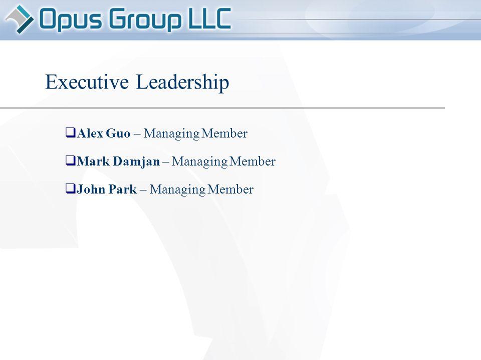  Alex Guo – Managing Member  Mark Damjan – Managing Member  John Park – Managing Member Executive Leadership