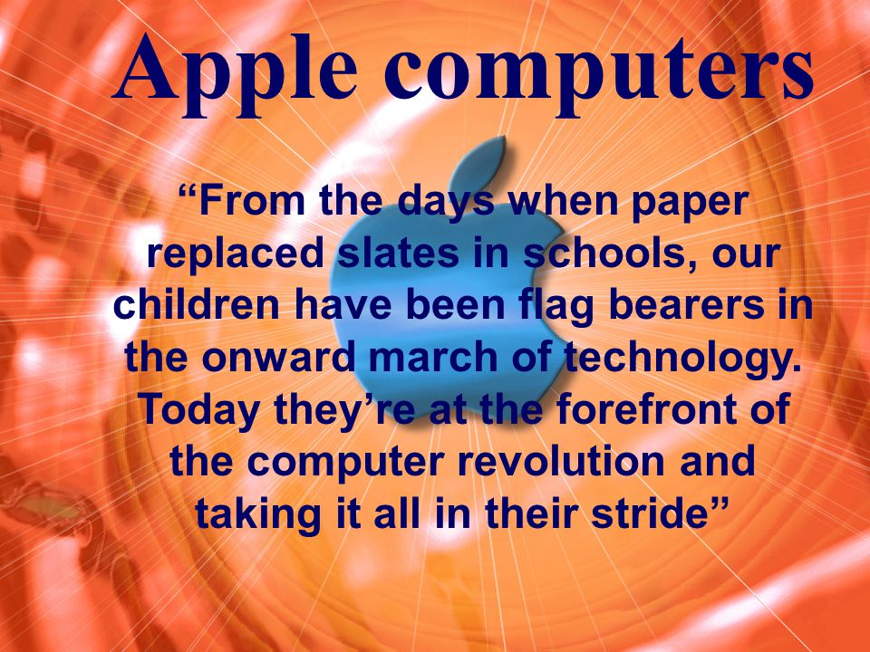 "Apple Computers Apple computers ""From the days when paper replaced slates in schools, our children have been flag bearers in the onward march of techn"