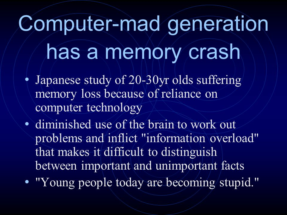 Computer-mad generation has a memory crash Japanese study of 20-30yr olds suffering memory loss because of reliance on computer technology diminished