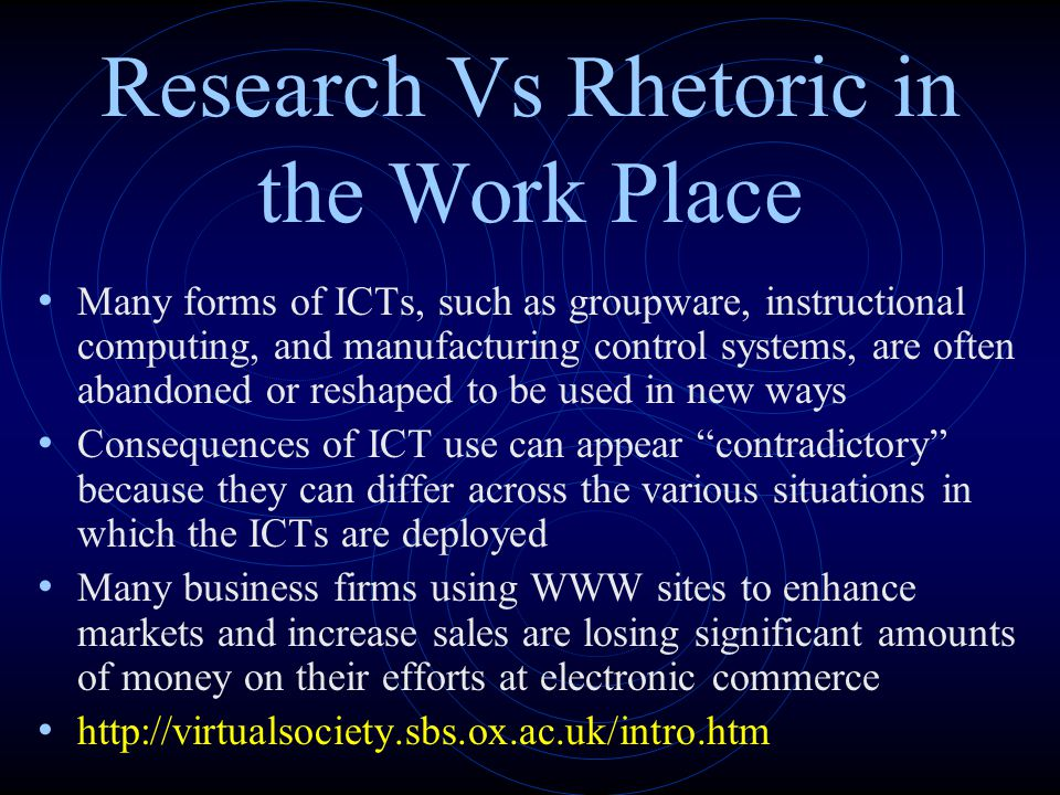 Research Vs Rhetoric in the Work Place Many forms of ICTs, such as groupware, instructional computing, and manufacturing control systems, are often ab