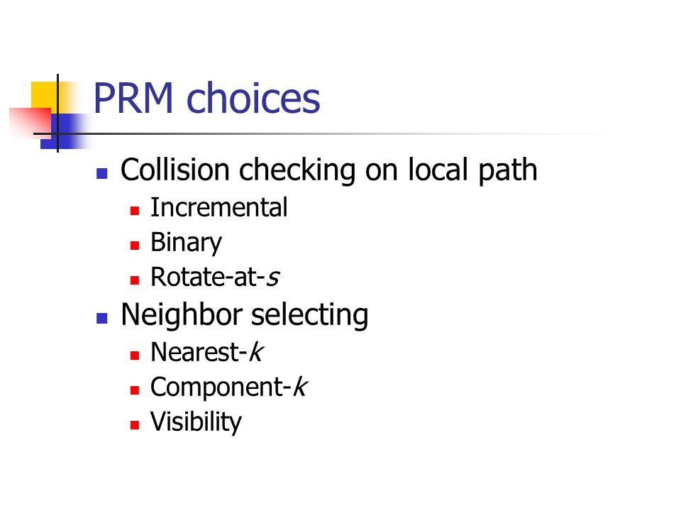 PRM choices Collision checking on local path Incremental Binary Rotate-at-s Neighbor selecting Nearest-k Component-k Visibility