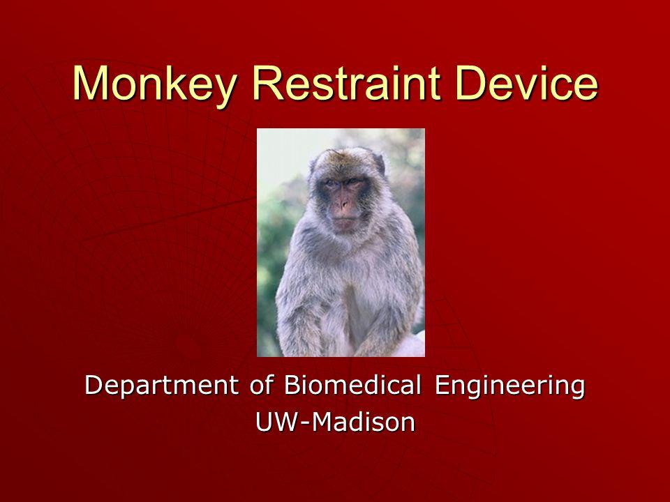 Monkey Restraint Group Group:Kelly ToyKawai Chan Brian FrederickMiguel Benson Ross Gerber Aman Ghotra Client: B'Ann Gablet, MS Advisor: Willis Tompkins, PhD