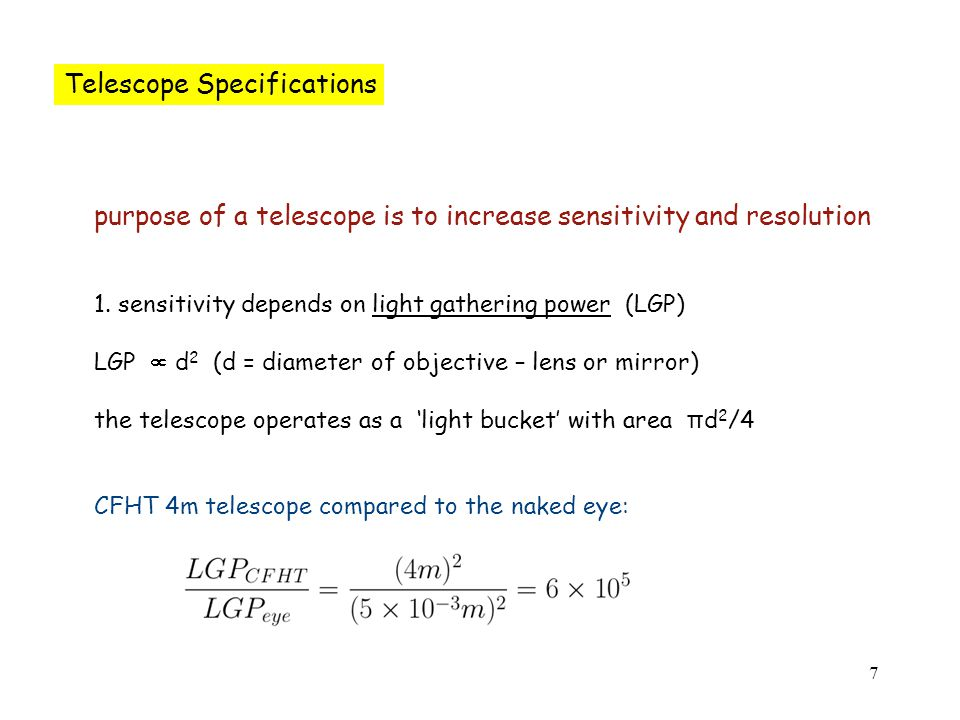 7 Telescope Specifications purpose of a telescope is to increase sensitivity and resolution 1.