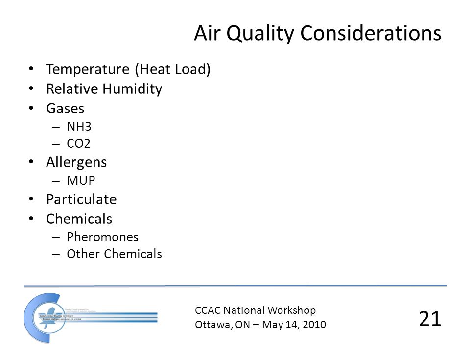 CCAC National Workshop Ottawa, ON – May 14, 2010 21 Air Quality Considerations Temperature (Heat Load) Relative Humidity Gases – NH3 – CO2 Allergens –