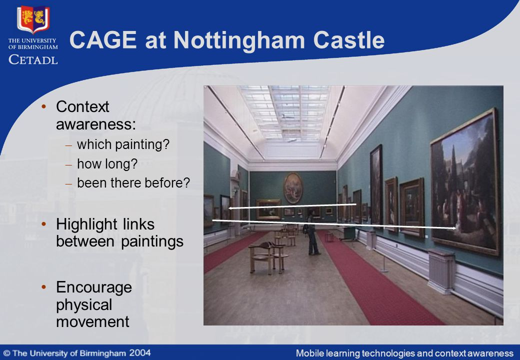 Mobile learning technologies and context awareness CAGE at Nottingham Castle Context awareness:  which painting.