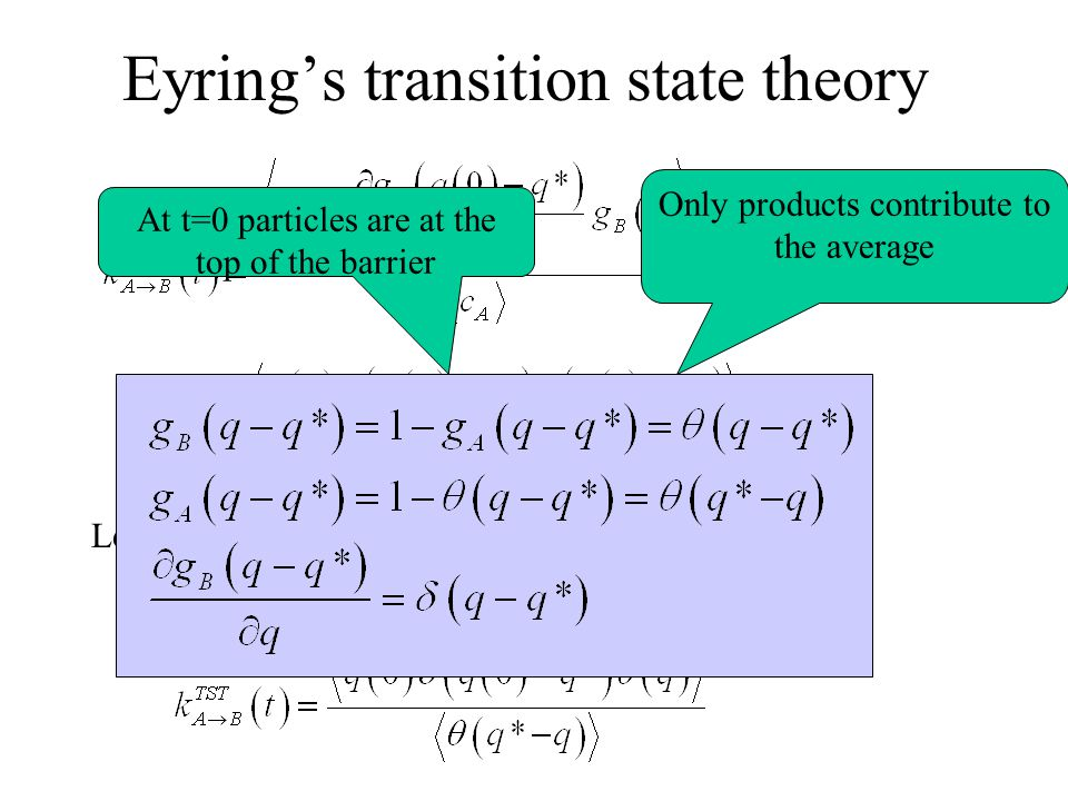 Eyring's transition state theory At t=0 particles are at the top of the barrier Only products contribute to the average Let us consider the limit: t →0 +