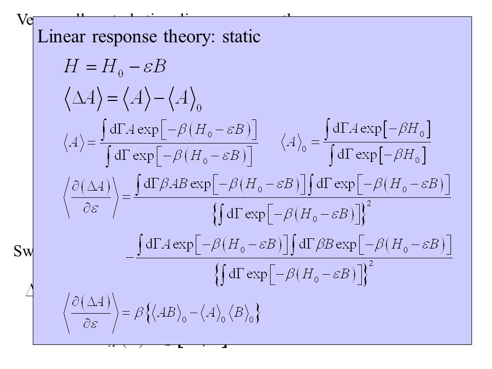Very small perturbation: linear response theory Outside the barrier g A =0 or 1: g A (x) g A (x) =g A (x) Switch of the perturbation: dynamic linear response Holds for sufficiently long times!