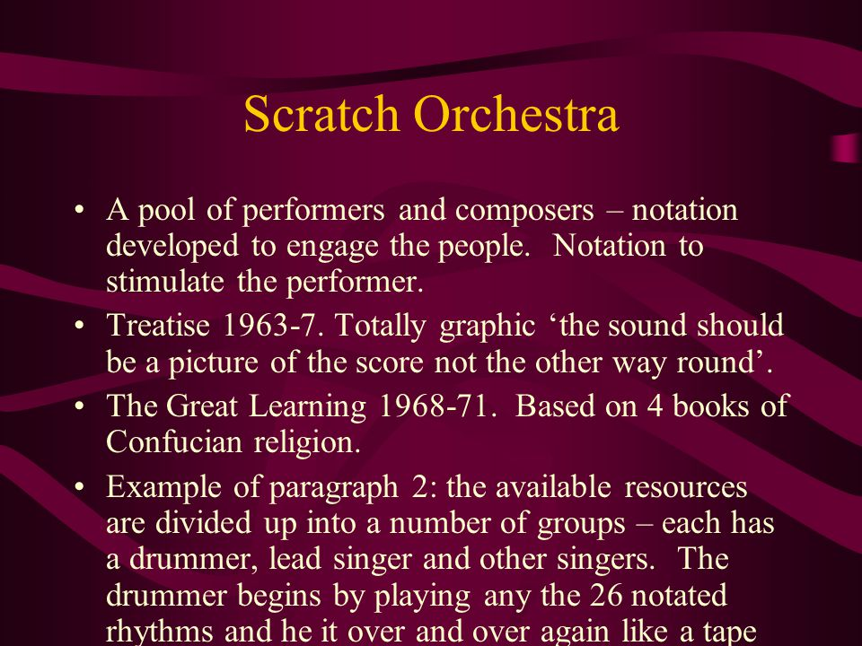 Scratch Orchestra A pool of performers and composers – notation developed to engage the people.
