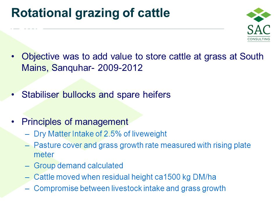 55 5 Rotational grazing of cattle for cattle Objective was to add value to store cattle at grass at South Mains, Sanquhar- 2009-2012 Stabiliser bulloc