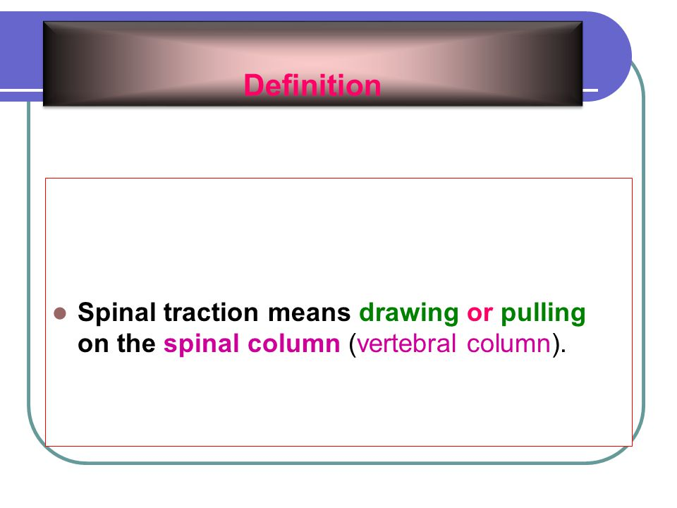 When manual traction is used for evaluation: - Vary the amount of flex, ext & side bending & note the pt's response.