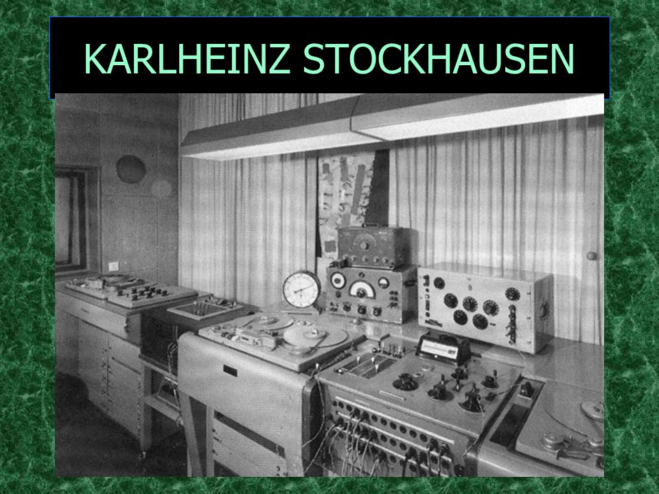 KARLHEINZ STOCKHAUSEN b. 1928 given an electronic music studio in 1953