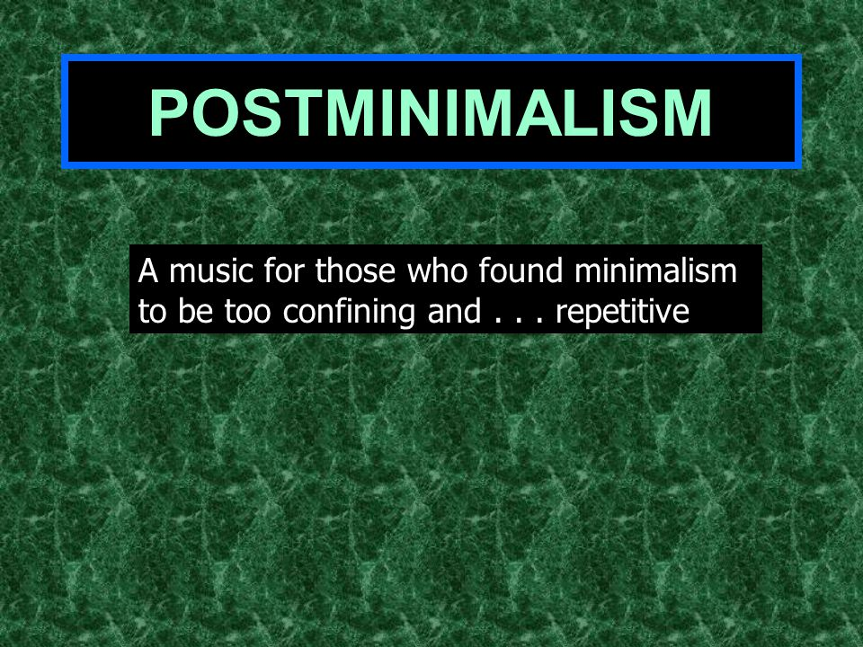 POSTMINIMALISM A music for those who found minimalism to be too confining and... repetitive