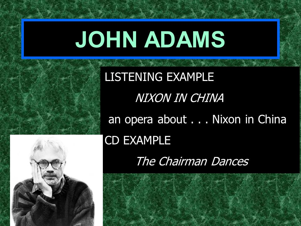 JOHN ADAMS LISTENING EXAMPLE NIXON IN CHINA an opera about...
