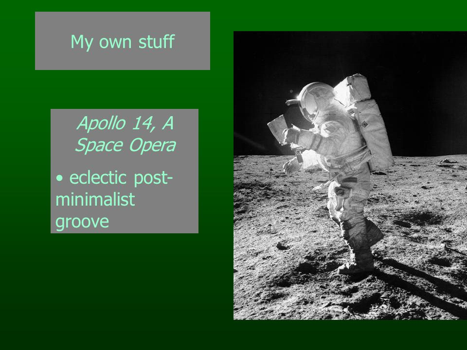 My own stuff Apollo 14, A Space Opera eclectic post- minimalist groove