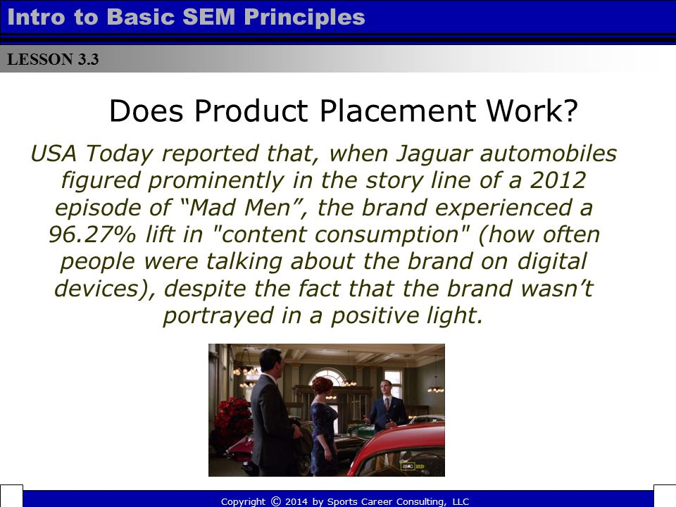 LESSON 3.3 Intro to Basic SEM Principles Does Product Placement Work? USA Today reported that, when Jaguar automobiles figured prominently in the stor