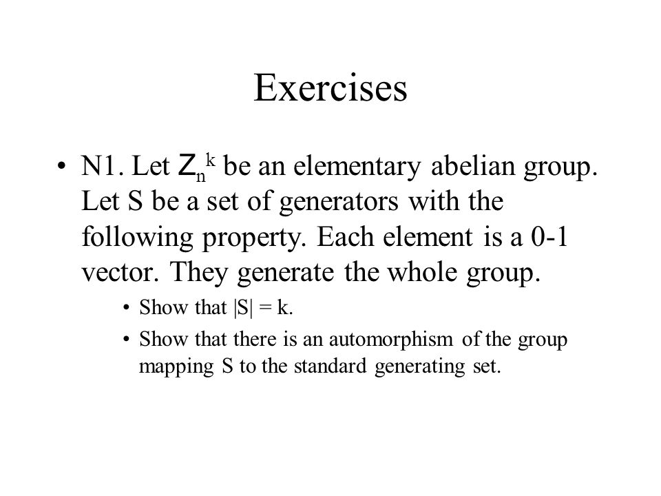 Exercises N1. Let Z n k be an elementary abelian group.