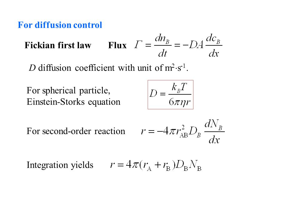 For diffusion control Fickian first lawFlux D diffusion coefficient with unit of m 2  s -1.