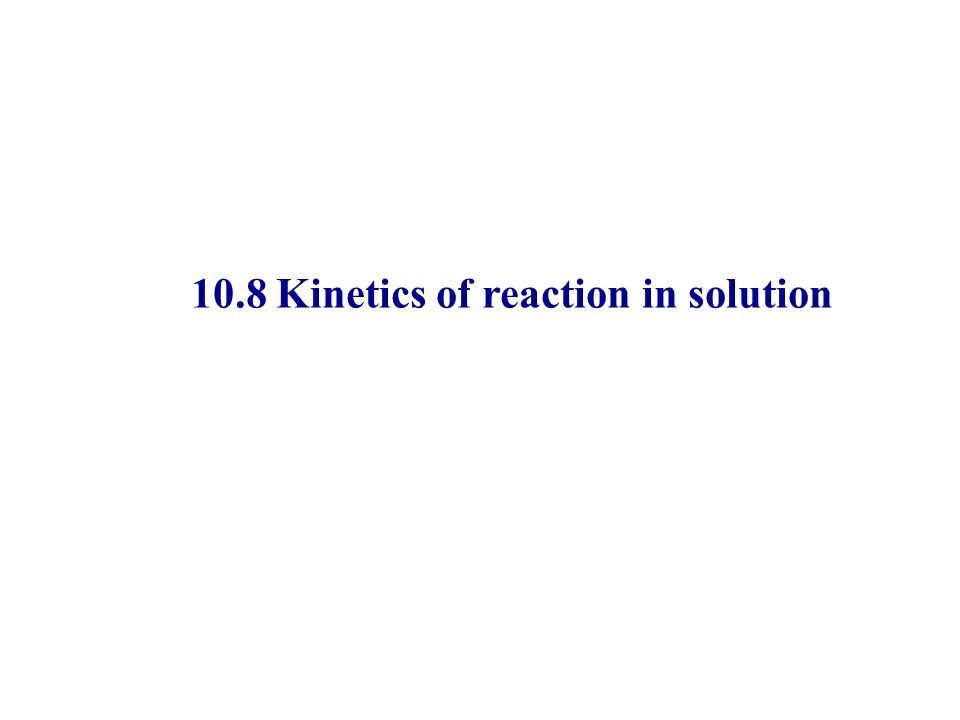 10.8 Kinetics of reaction in solution
