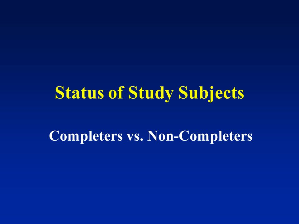 Status of Study Subjects Completers vs. Non-Completers