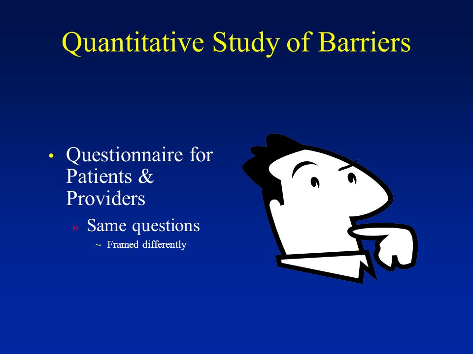 Quantitative Study of Barriers Questionnaire for Patients & Providers » Same questions ~Framed differently