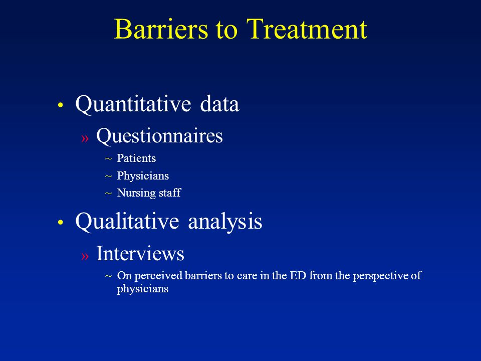 Barriers to Treatment Quantitative data » Questionnaires ~Patients ~Physicians ~Nursing staff Qualitative analysis » Interviews ~On perceived barriers