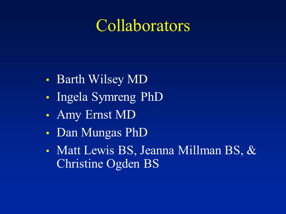 Collaborators Barth Wilsey MD Ingela Symreng PhD Amy Ernst MD Dan Mungas PhD Matt Lewis BS, Jeanna Millman BS, & Christine Ogden BS