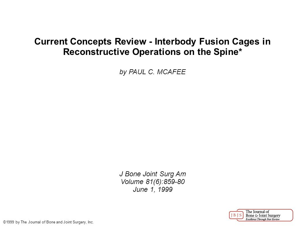 Current Concepts Review - Interbody Fusion Cages in Reconstructive Operations on the Spine* by PAUL C.