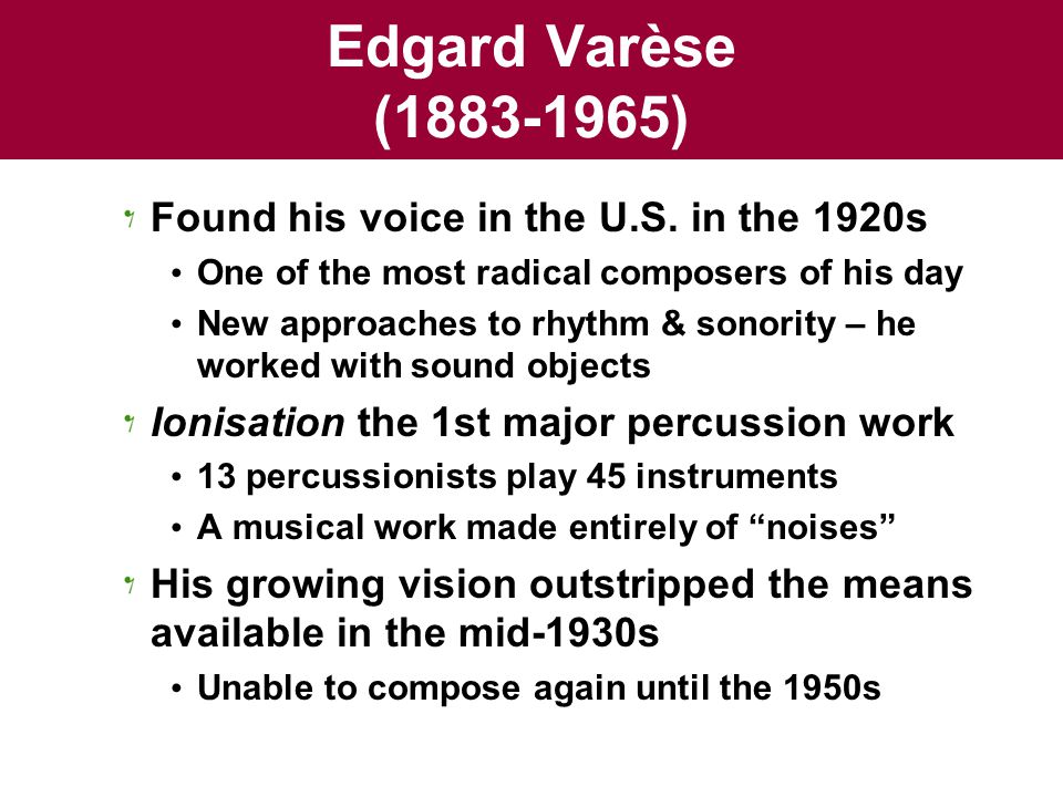 Edgard Varèse (1883-1965) Found his voice in the U.S.