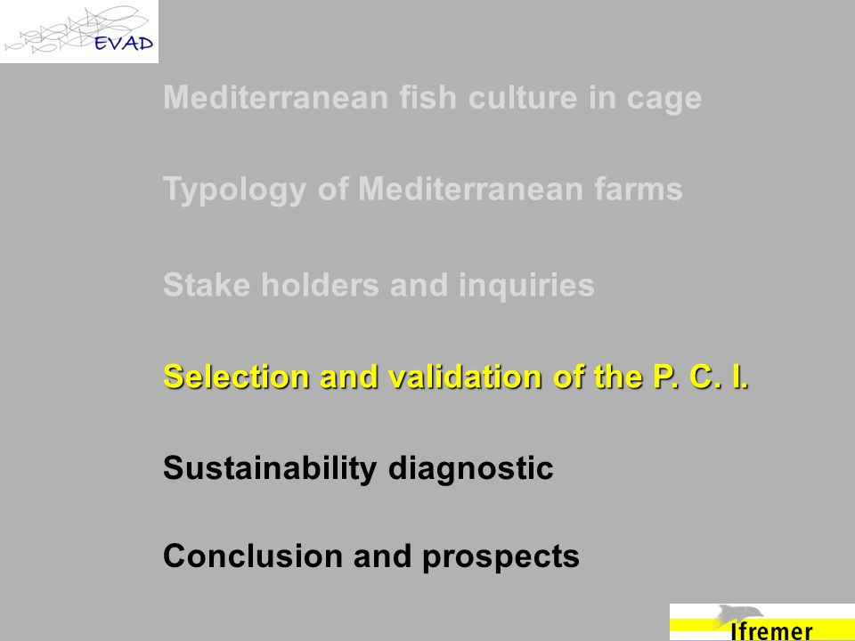 Mediterranean fish culture in cage Typology of Mediterranean farms Stake holders and inquiries Selection and validation of the P. C. I. Sustainability