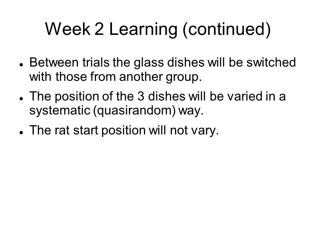 Week 2 Learning (continued) Between trials the glass dishes will be switched with those from another group.
