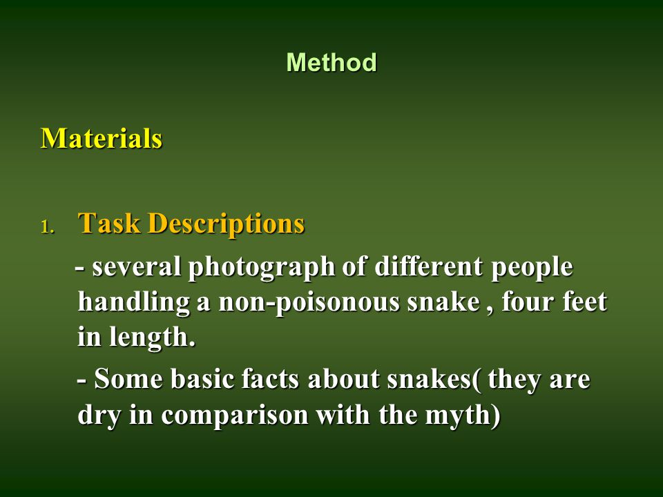 Method Materials 1. Task Descriptions - several photograph of different people handling a non-poisonous snake, four feet in length. - several photogra