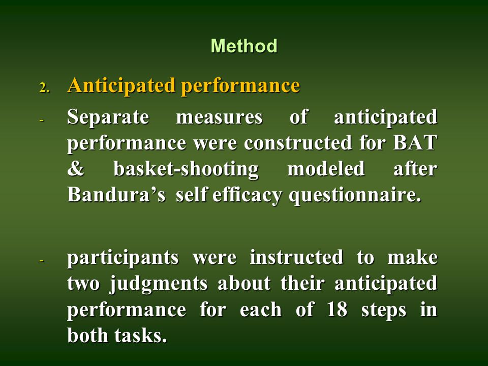Method 2. Anticipated performance - Separate measures of anticipated performance were constructed for BAT & basket-shooting modeled after Bandura's se