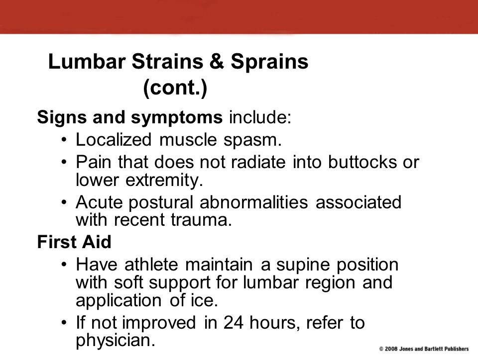 Lumbar Strains & Sprains (cont.) Signs and symptoms include: Localized muscle spasm.