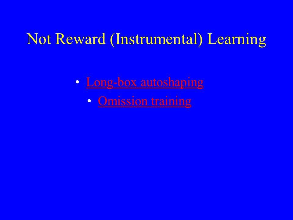Not Reward (Instrumental) Learning Long-box autoshaping Omission training