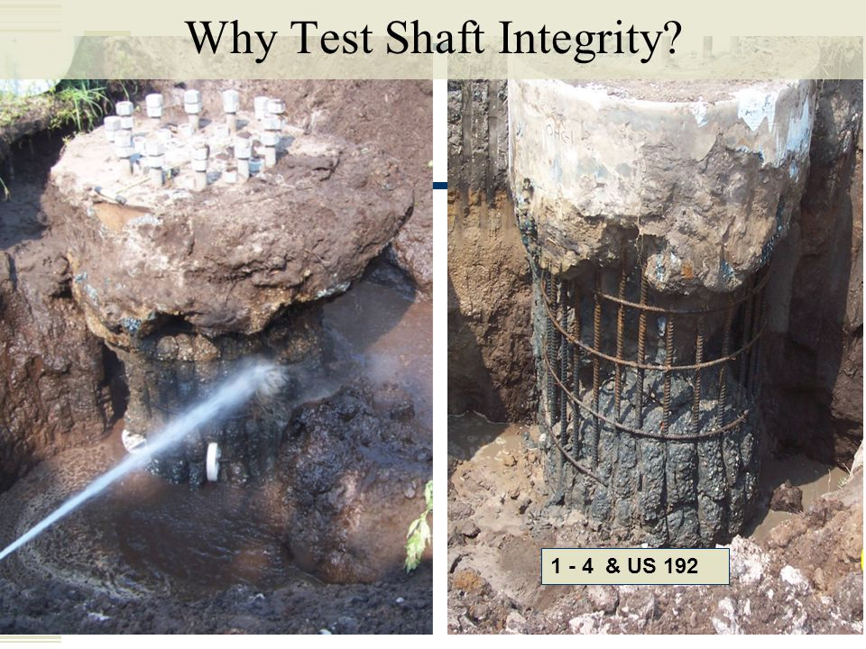 1 - 4 & US 192 Why Test Shaft Integrity?