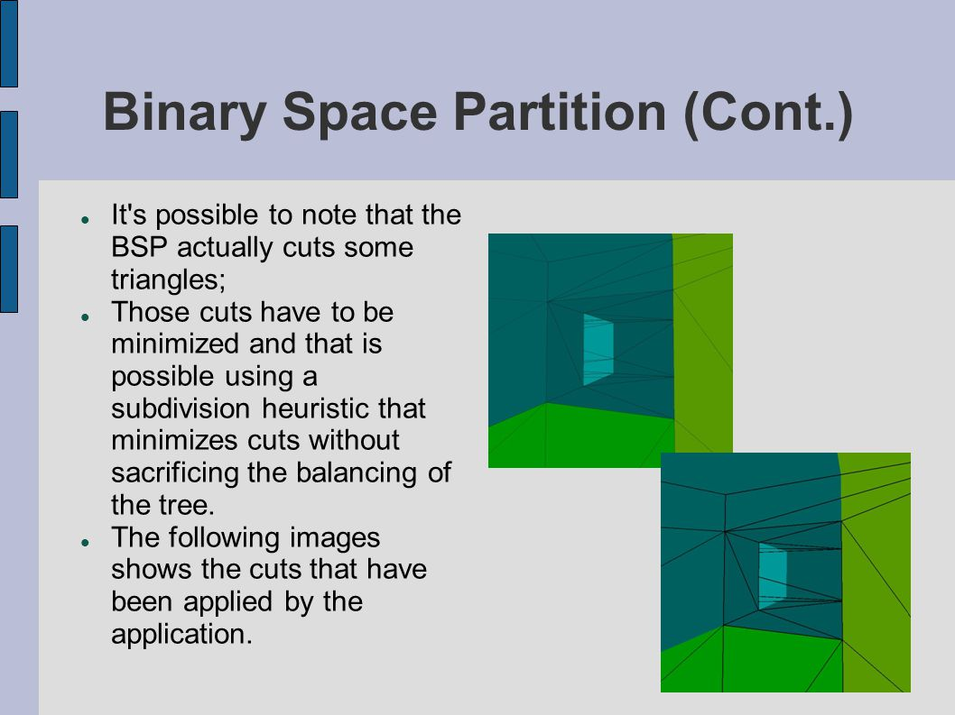 Binary Space Partition (Cont.)‏ It's possible to note that the BSP actually cuts some triangles; Those cuts have to be minimized and that is possible