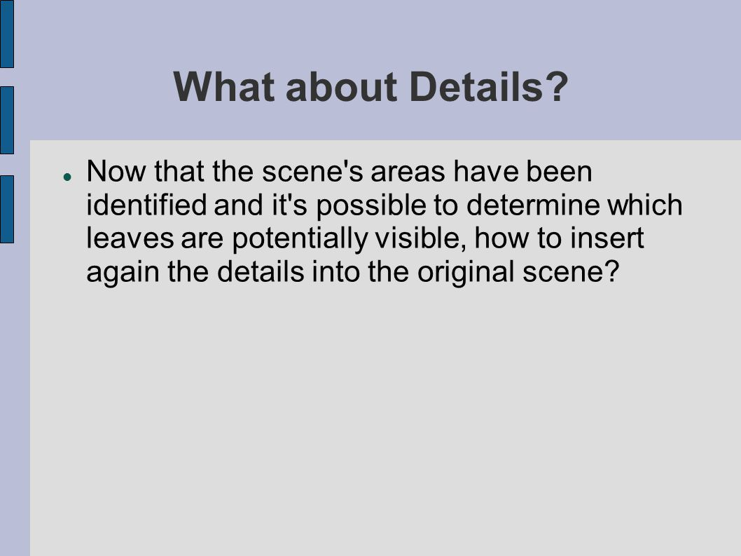 What about Details? Now that the scene's areas have been identified and it's possible to determine which leaves are potentially visible, how to insert