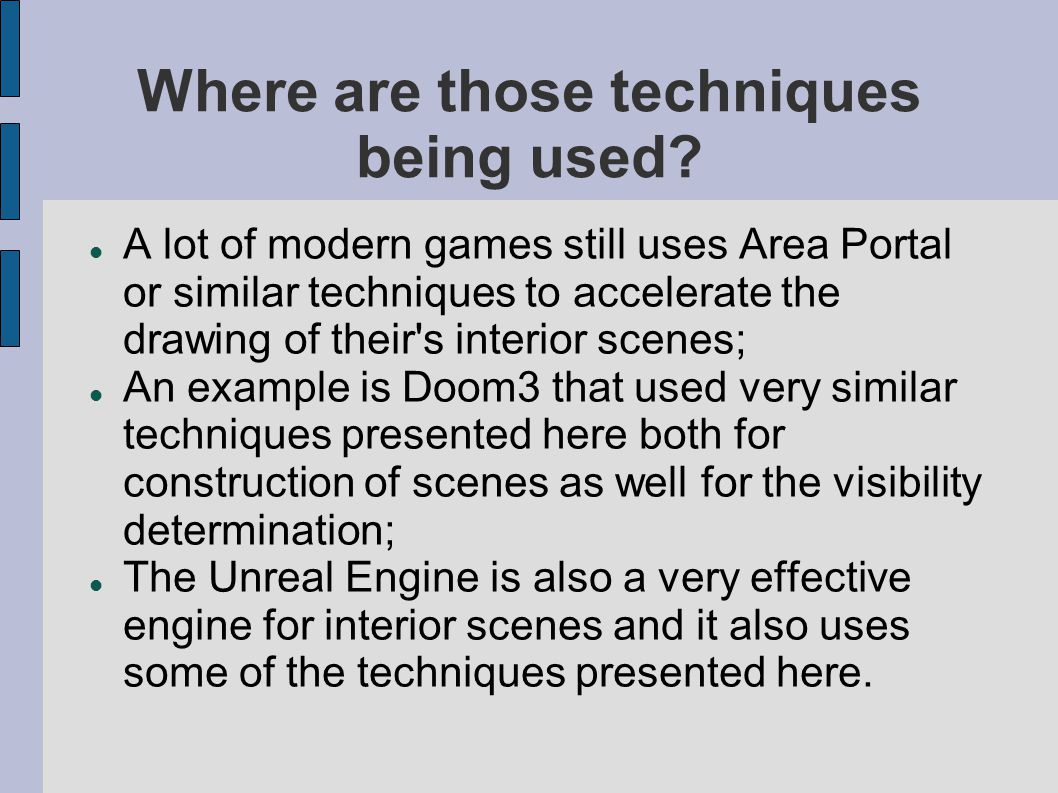 Where are those techniques being used? A lot of modern games still uses Area Portal or similar techniques to accelerate the drawing of their's interio