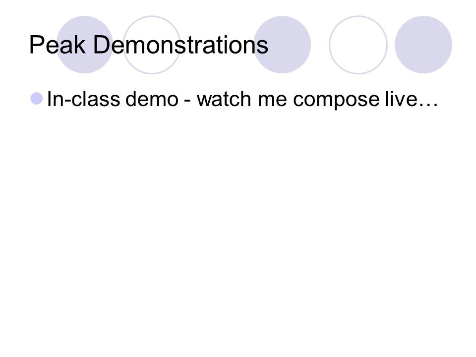 Peak Demonstrations In-class demo - watch me compose live…