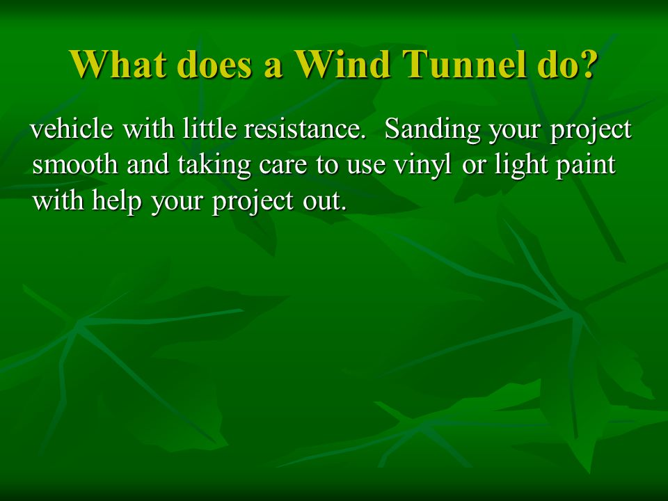 What does a Wind Tunnel do? vehicle with little resistance. Sanding your project smooth and taking care to use vinyl or light paint with help your pro