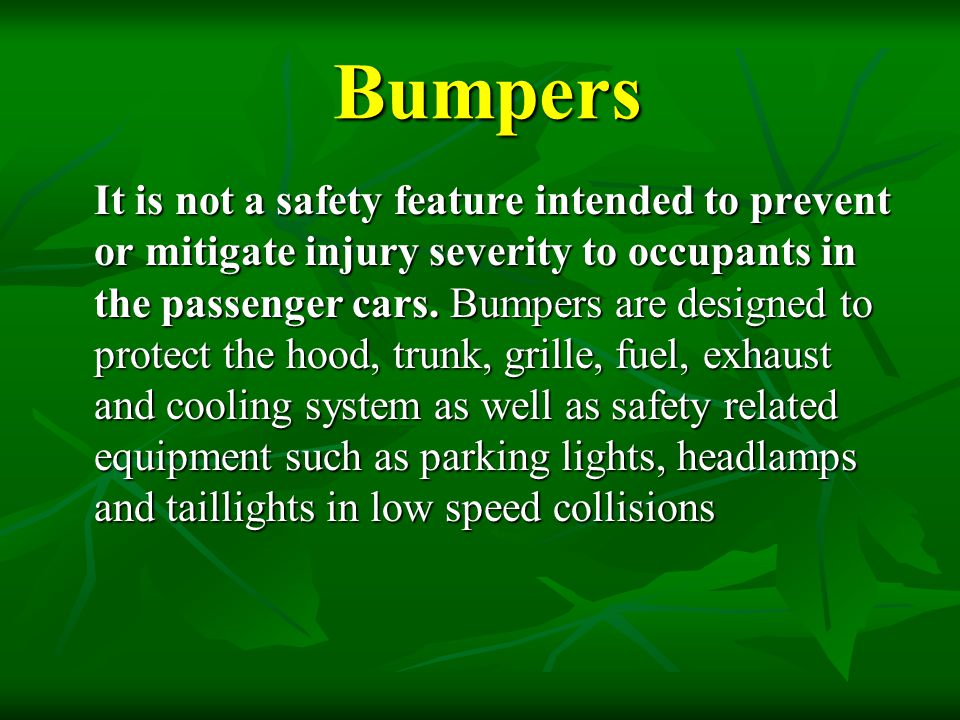 Bumpers Bumpers It is not a safety feature intended to prevent or mitigate injury severity to occupants in the passenger cars. Bumpers are designed to