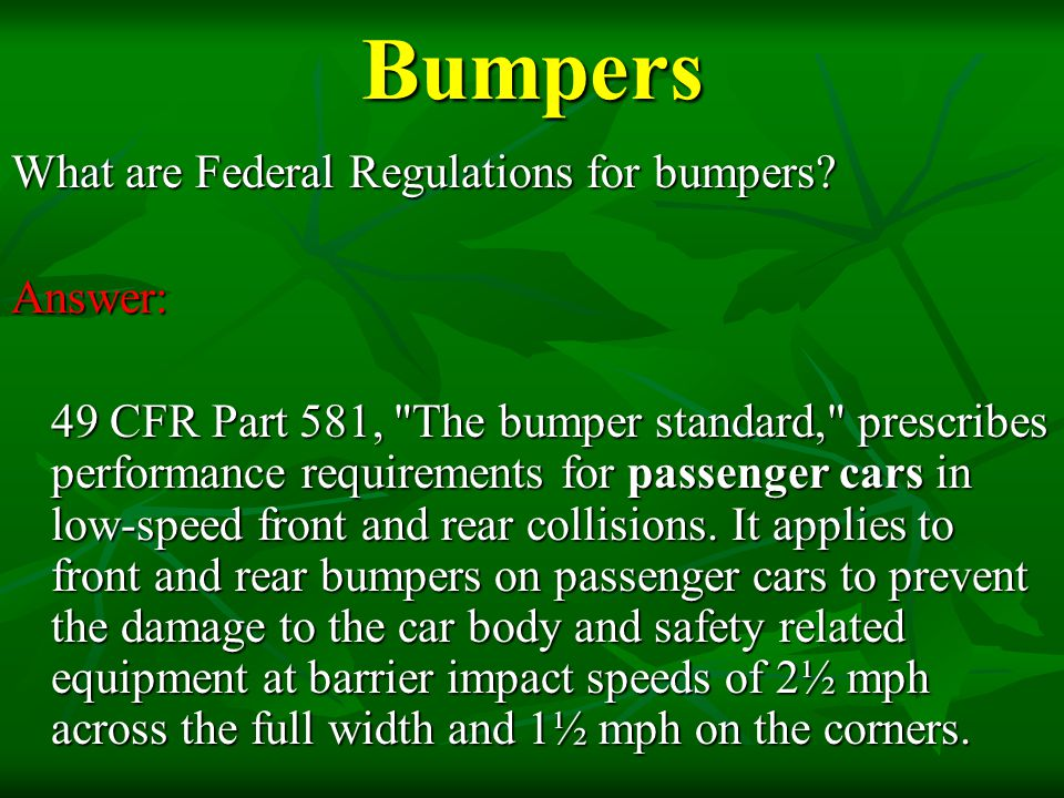 Bumpers What are Federal Regulations for bumpers? Answer: 49 CFR Part 581,