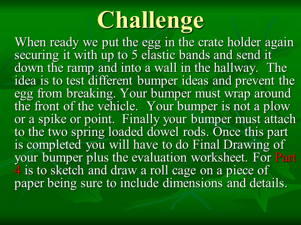 Challenge When ready we put the egg in the crate holder again securing it with up to 5 elastic bands and send it down the ramp and into a wall in the