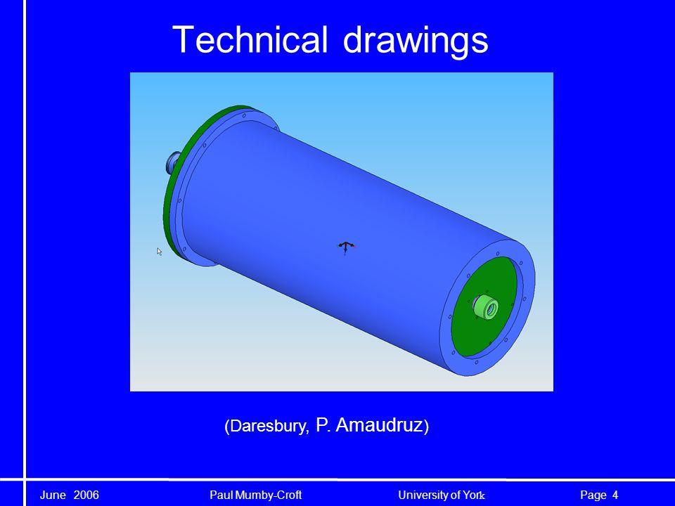 June 2006 Paul Mumby-Croft University of Yor k 5Page Technical drawings (Daresbury, P. Amaudruz )