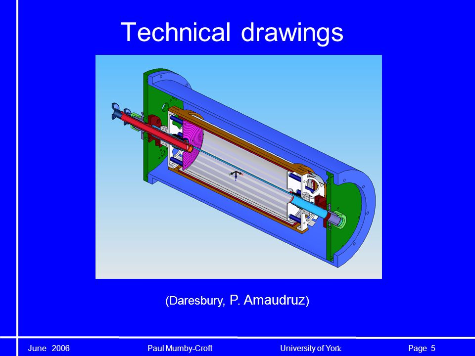 June 2006 Paul Mumby-Croft University of Yor k 6Page Technical drawings + GEANT4 (G.