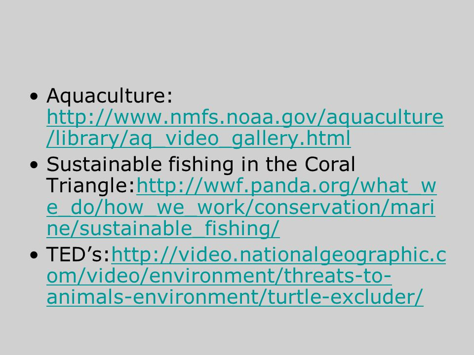 Aquaculture: http://www.nmfs.noaa.gov/aquaculture /library/aq_video_gallery.html http://www.nmfs.noaa.gov/aquaculture /library/aq_video_gallery.html S