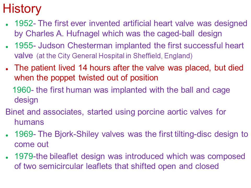 History 1952- The first ever invented artificial heart valve was designed by Charles A.
