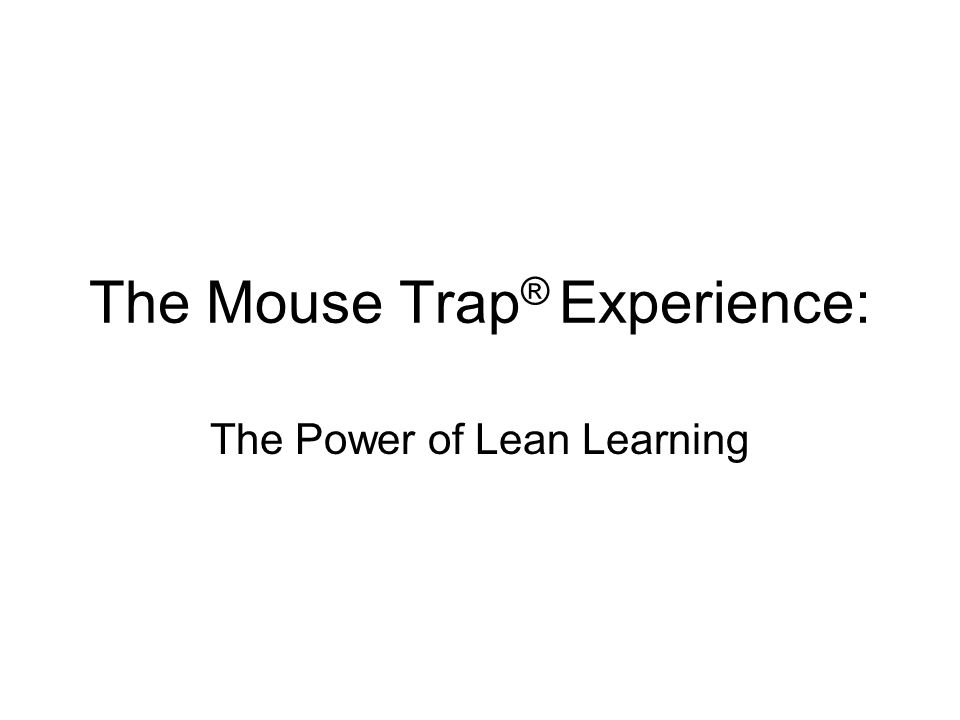 The Mouse Trap ® Experience: The Power of Lean Learning