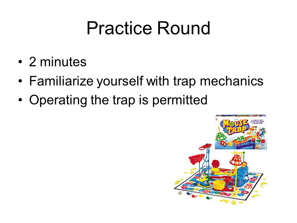 Practice Round 2 minutes Familiarize yourself with trap mechanics Operating the trap is permitted