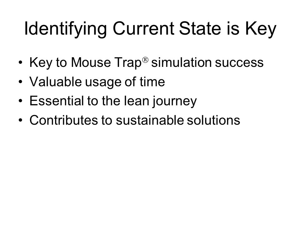 Key to Mouse Trap  simulation success Valuable usage of time Essential to the lean journey Contributes to sustainable solutions Identifying Current S